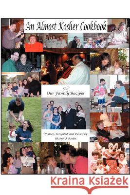 An Almost Kosher Cookbook or Our Family Recipes Sharyn J. Rosler 9780595342969