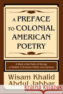 A Preface to Colonial American Poetry: A Study in the Poetry of the Age in Relation to American History and Literature Wisam Khalid Abdu 9780595343287