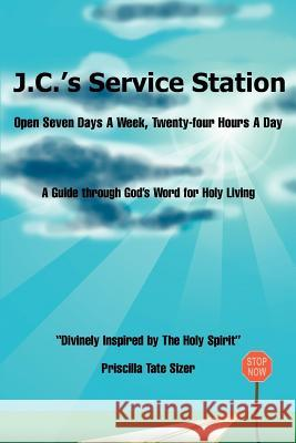J.C.'s Service Station: Open Seven Days a Week, Twenty-Four Hours a Day Priscilla Tate Sizer 9780595343393