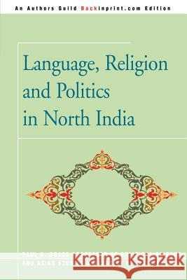 Language, Religion and Politics in North India Paul R. Brass 9780595343942