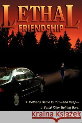 Lethal Friendship : A Mother's Battle to Put--and Keep--a Serial Killer Behind Bars Sue Young 9780595344222 iUniverse