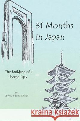 31 Months in Japan: The Building of a Theme Park Larry K. Collins Lorna Collins 9780595345847