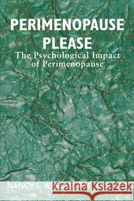 Perimenopause Please: The Psychological Impact of Perimenopause Nancy L. Whelan 9780595346240