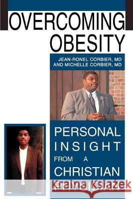 Overcoming Obesity: Personal Insight from a Christian Physician Dr Jean-Ronel Corbie Michelle Corbie 9780595347087