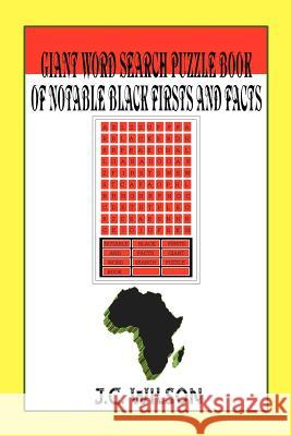 Giant Word Search Puzzle Book of Notable Black Firsts and Facts J. C. Wilson 9780595347285