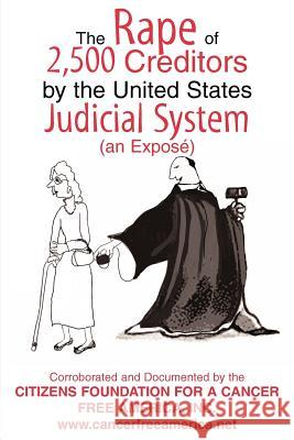 The Rape of 2,500 Creditors by the United States Judicial System: (An Expose) I Foundatio 9780595347452