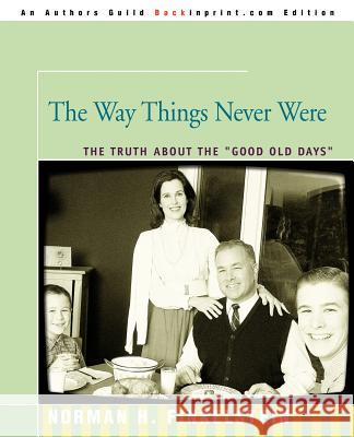 The Way Things Never Were: The Truth about the Good Old Days Norman Finkelstein 9780595348084
