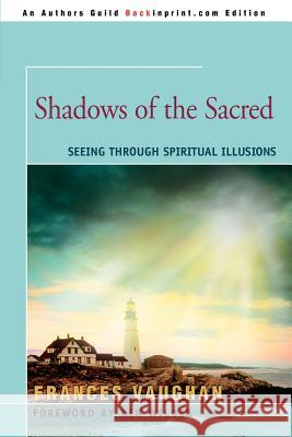 Shadows of the Sacred : Seeing Through Spiritual Illusions Frances Vaughan 9780595348350