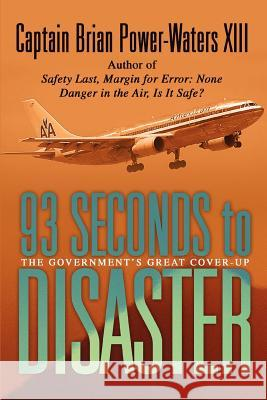 93 Seconds to Disaster : The Mystery of American Airbus Flight 587 Captain Brian Power-Water 9780595348527