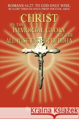 Christ in the Immortal Glory of the All-Wise Father Buddha Son Of Man 9780595348879