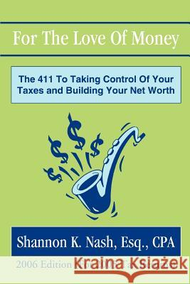For The Love Of Money : The 411 To Taking Control Of Your Taxes and Building Your Net Worth Shannon K. Nash 9780595348954