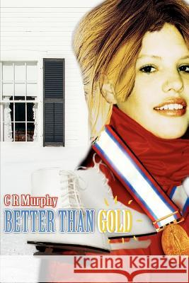 Better Than Gold C. R. Murphy 9780595350247