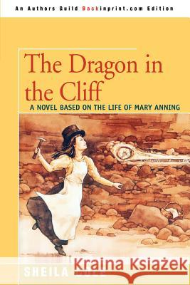 The Dragon in the Cliff: A Novel Based on the Life of Mary Anning Sheila Cole 9780595350742