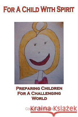 For a Child with Spirit: Preparing Children for a Challenging World Colleen Reynolds 9780595350896