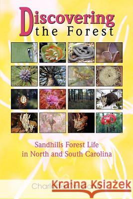 Discovering the Forest: Sandhills Forest Life in North and South Carolina Charlotte Orr Gantz 9780595351046