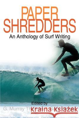 Paper Shredders: An Anthology of Surf Writing G. Murray Thomas Gary Wright 9780595351312