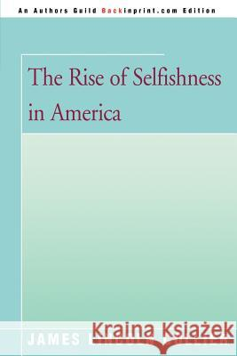 The Rise of Selfishness in America James Lincoln Collier 9780595351596 Backinprint.com