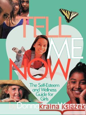 Tell Me Now: The Self-Esteem and Wellness Guide for Girls Donna M. Wanner 9780595354450