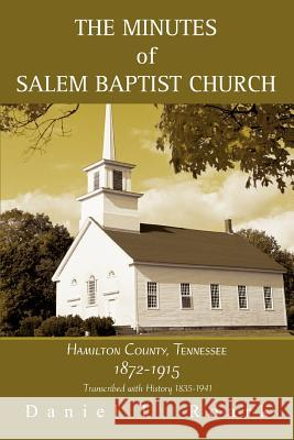 The Minutes of Salem Baptist Church: Hamilton County, Tennessee 1872-1915 Daniel L. Roark 9780595356577