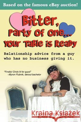 Bitter, Party of One... Your Table Is Ready: Relationship Advice from a Guy Who Has No Business Giving It. Larry Star 9780595356928