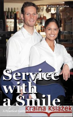 Service with a Smile : A Practical Guide for Waiters and Waitresses Esther Karvelas 9780595357369