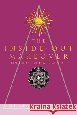 The Inside-Out Makeover: (Ten Tools for Inner Balance) Andrea Clark 9780595357383