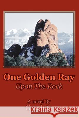 One Golden Ray Upon the Rock Gandeto 9780595357833