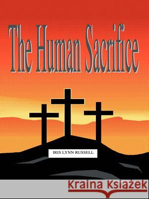 The Human Sacrifice Iris Lynn Russell 9780595357871