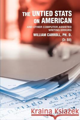 The Untied STATS on American: And Other Computer Assisted Writing Errors William Carrol 9780595358229
