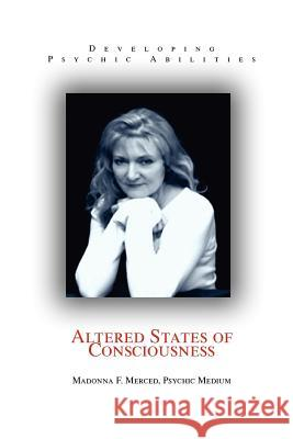 Altered States of Consciousness: Developing Psychic Abilities Madonna F. Merced Psychi 9780595359066