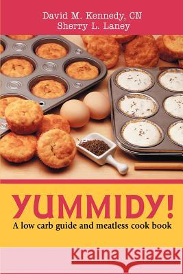 Yummidy! : A Low Carb Guide and Meatless Cook Book David M. Kennedy Sherry Laney 9780595359851