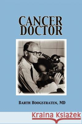 Cancer Doctor MD Barth Hoogstraten 9780595360109