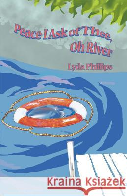 Peace I Ask of Thee, Oh River Lyda Phillips 9780595361724