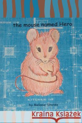 The mouse named Hero Melanie Shanks 9780595362134