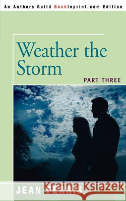 Weather the Storm: Part Three Jean Ferris 9780595362851