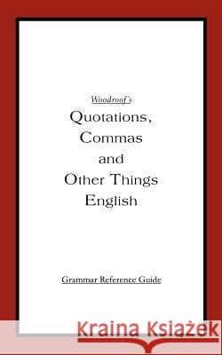 Woodroof's Quotations, Commas and Other Things English : Instructor's Reference Edition David K. Woodroof 9780595362981
