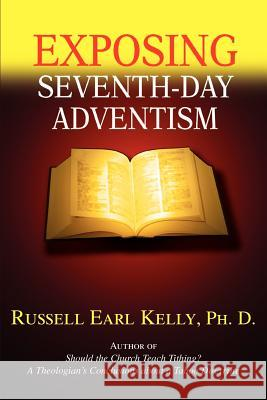 Exposing Seventh-Day Adventism Russell Earl Kell 9780595363421