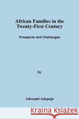 African Families in the Twenty-First Century: Prospects and Challenges Aderanti Adepoju 9780595364640