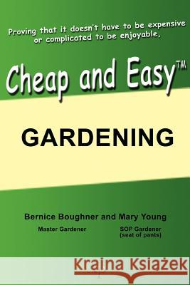 Cheap and Easy Gardening Mary Young Bernice Boughner 9780595364787