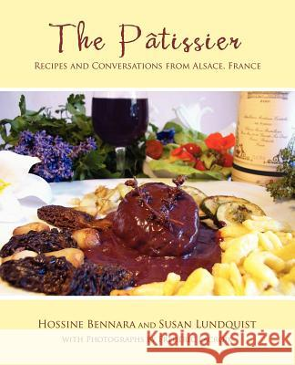 The Patissier : Recipes and Conversations from Alsace, France Susan Lundquist Hossine Bennara Frederic LaCroix 9780595365050