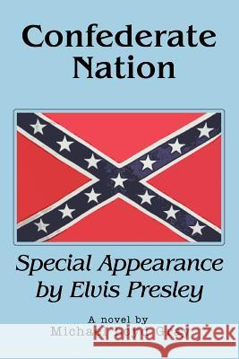 Confederate Nation : Special Appearance by Elvis Presley Michael Loyd Gray 9780595365166