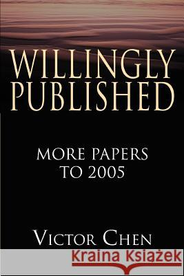 Willingly Published: More Papers to 2005 Victor Chen 9780595365906