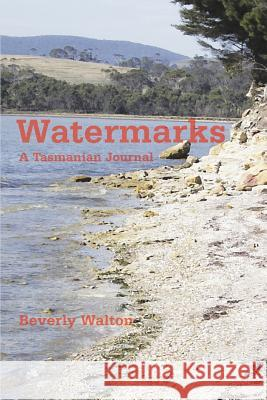 Watermarks : A Tasmanian Journal Beverly Walton 9780595366057