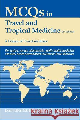 McQs in Travel and Tropical Medicine: A Primer of Travel Medicine Dom Colbert 9780595367160