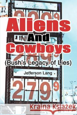Aliens and Cowboys : (Bush's Legacy of Lies) Jefferson Lang 9780595367733