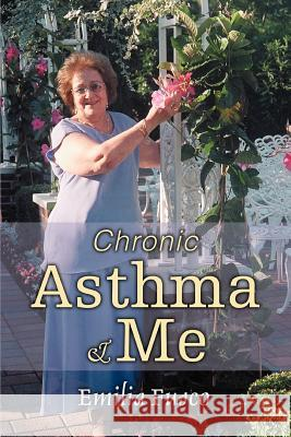 Chronic Asthma & Me Emilia Fusco 9780595368549