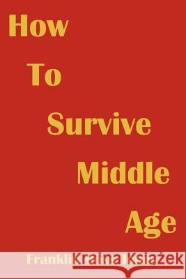 How to Survive Middle Age Franklin Ross Jones 9780595368648