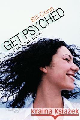 Get Psyched : Psychology Basics Bill Conn 9780595368693