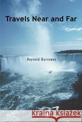 Travels Near and Far Reynold Burrowes 9780595369225