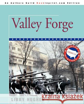 Valley Forge Libby Hughes 9780595370719